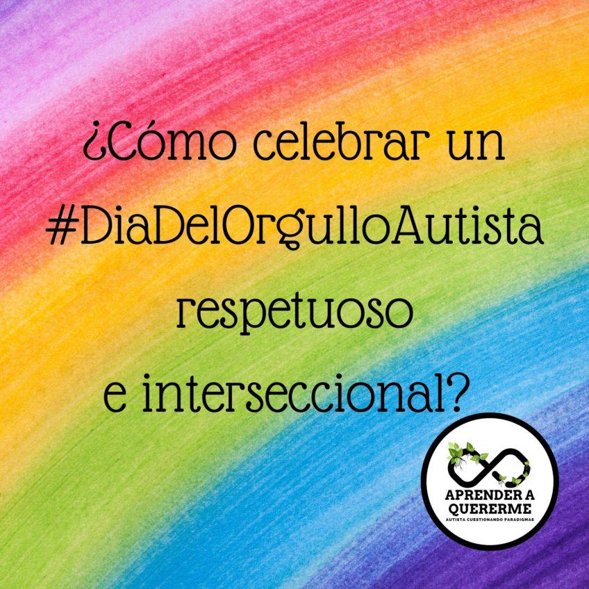 ¿Cómo celebrar un #DiaDelOrgulloAutista respetuoso e interseccional?