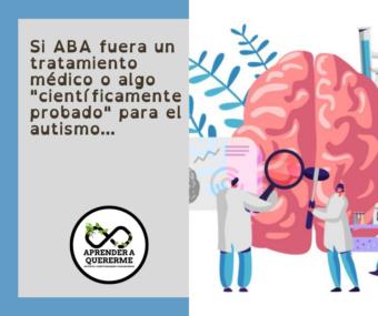 """Si ABA fuera un tratamiento médico o algo """"científicamente probado"""" para el autismo…"""