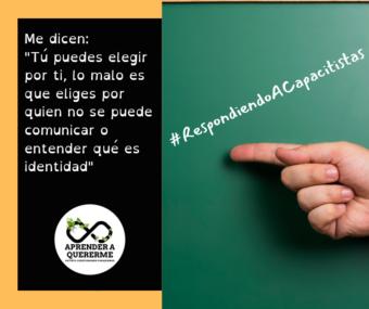 """#RespondiendoACapacitistas: """"Tú puedes elegir por ti, lo malo es que eliges por quien no se puede comunicar o entender qué es identidad"""""""